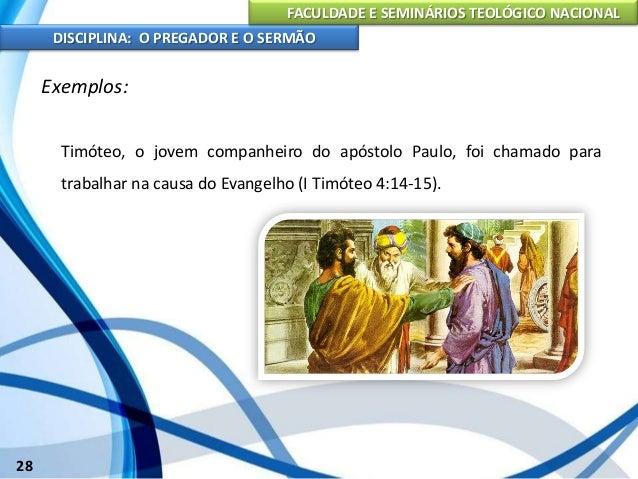 FACULDADE E SEMINÁRIOS TEOLÓGICO NACIONAL DISCIPLINA: O PREGADOR E O SERMÃO 29 Exemplos: Alguns são chamados para exercere...