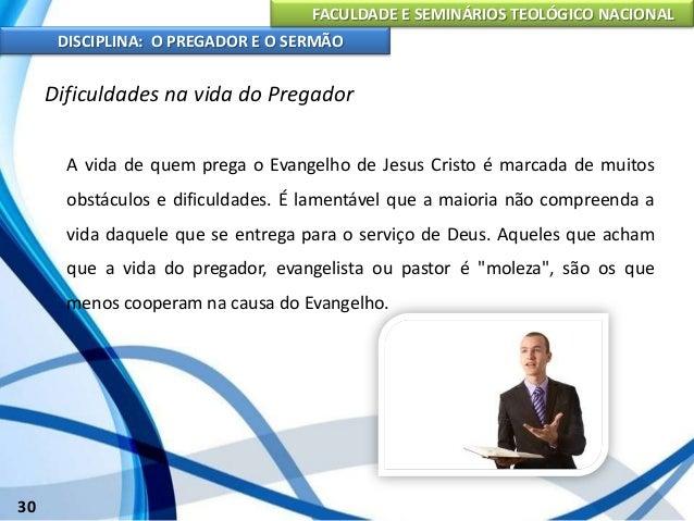 FACULDADE E SEMINÁRIOS TEOLÓGICO NACIONAL DISCIPLINA: O PREGADOR E O SERMÃO 31 A Pregação As Sagradas Escrituras é a fonte...