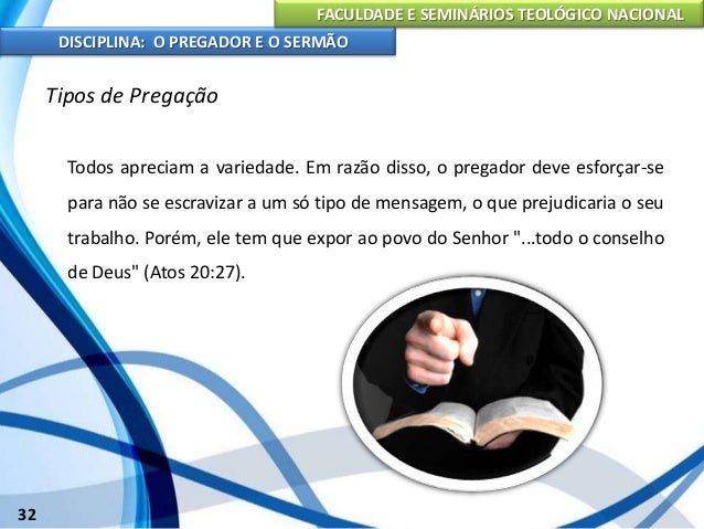 FACULDADE E SEMINÁRIOS TEOLÓGICO NACIONAL DISCIPLINA: O PREGADOR E O SERMÃO 33 Tipos de Pregação Nunca esquecer que em det...