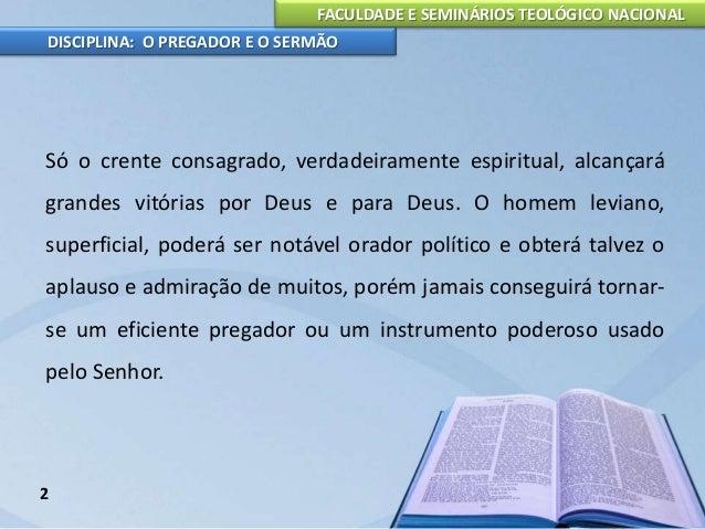 FACULDADE E SEMINÁRIOS TEOLÓGICO NACIONAL DISCIPLINA: O PREGADOR E O SERMÃO 3 Qualidades do Pregador do Evangelho No mínim...