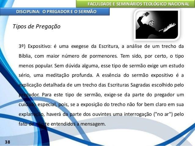 FACULDADE E SEMINÁRIOS TEOLÓGICO NACIONAL DISCIPLINA: O PREGADOR E O SERMÃO 39 Tipos de Pregação O sermão expositivo possi...