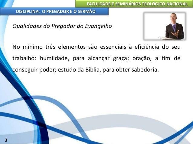 FACULDADE E SEMINÁRIOS TEOLÓGICO NACIONAL DISCIPLINA: O PREGADOR E O SERMÃO 4 Preparo Individual do Pregador Antes mesmo d...