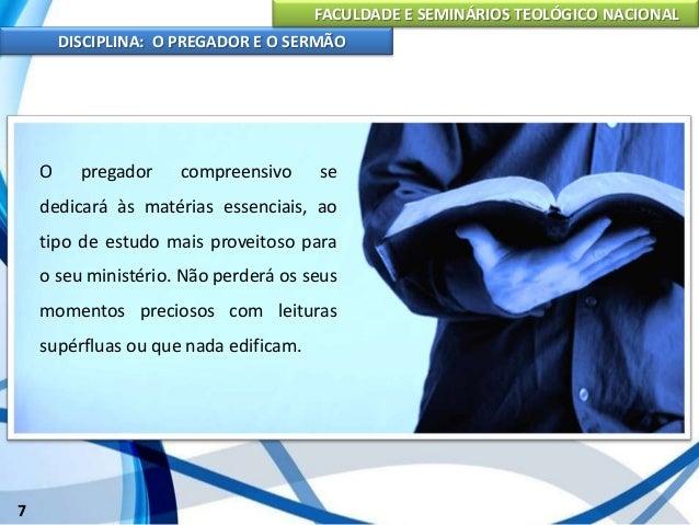 FACULDADE E SEMINÁRIOS TEOLÓGICO NACIONAL DISCIPLINA: O PREGADOR E O SERMÃO 8 Para que o pregador seja bem sucedido em seu...