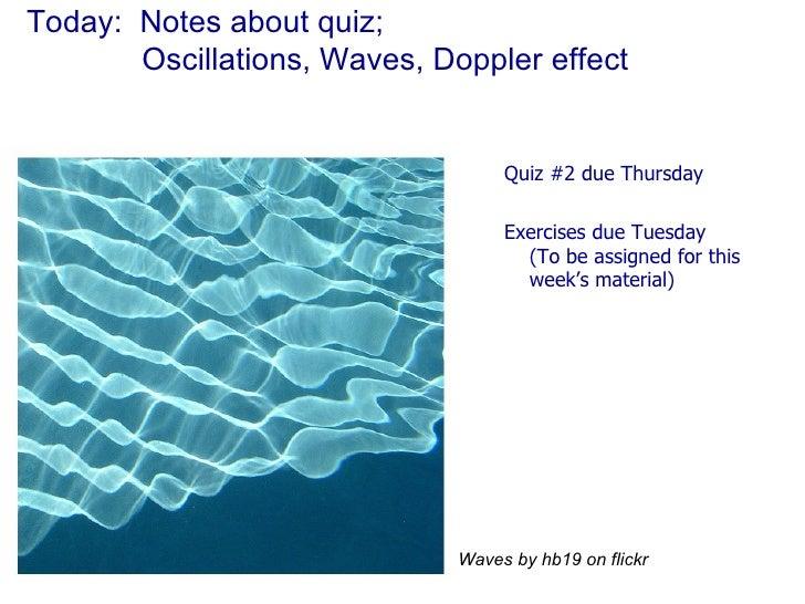 Today:  Notes about quiz;    Oscillations, Waves, Doppler effect <ul><ul><li>Quiz #2 due Thursday </li></ul></ul><ul><ul><...