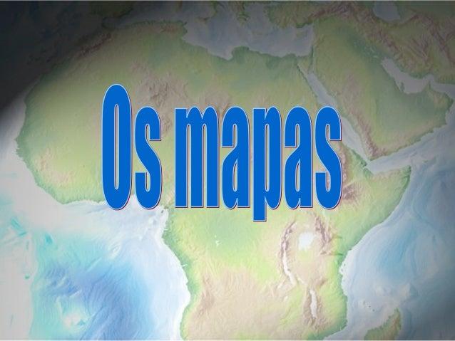 Sumário:•   O Mapa•   Diferentes tipos de mapas•   Elementos essenciais de um mapa•   Utilizadores de mapas