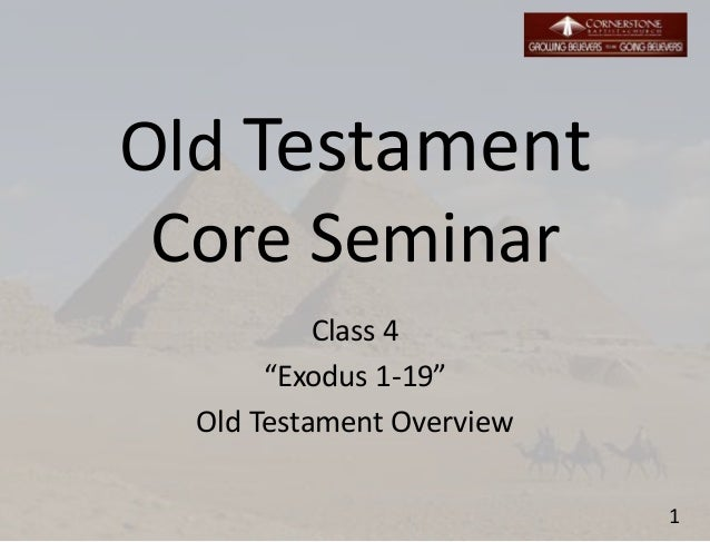 """Old Testament Core Seminar Class 4 """"Exodus 1-19"""" Old Testament Overview 1"""
