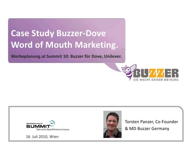 Case Study Buzzer-DoveWord of Mouth Marketing.<br />Werbeplanung.at Summit 10: Buzzer für Dove, Unilever. <br />Torsten Pa...