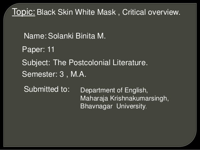 essays on black skin white masks He has written articles and essays on racism,  prevailing white power structure who de-  black skin, white masks,.