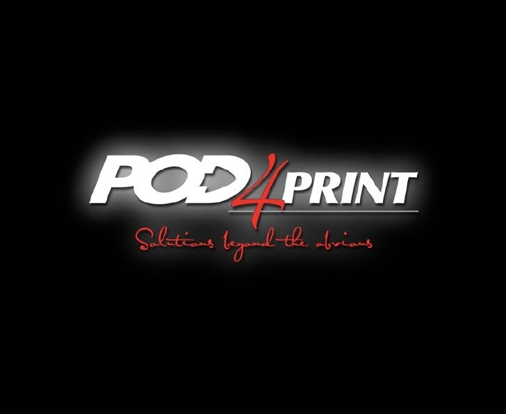 POD4Print           Who is POD?   Provide Solutions Beyond the            Obvious  Professional Manufacturing Organizatio...