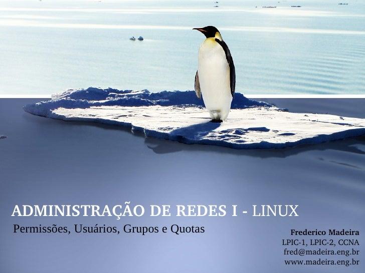 ADMINISTRAÇÃODEREDESILINUXPermissões, Usuários, Grupos e Quotas     FredericoMadeira                               ...