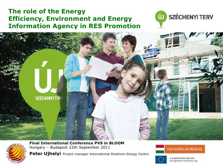 The role of the Energy Efficiency, Environment and Energy Information Agency in RES Promotion<br />Final International Con...