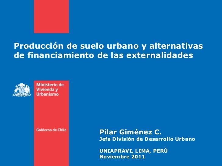 Producción de suelo urbano y alternativasde financiamiento de las externalidades                  Pilar Giménez C.        ...