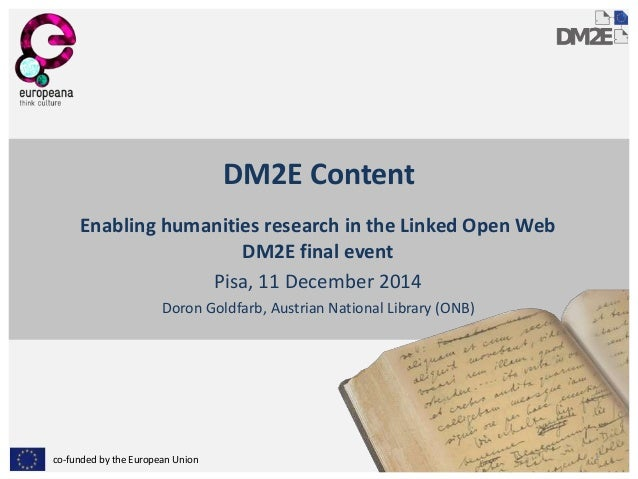 co-funded by the European Union  DM2E Content  Enabling humanities research in the Linked Open Web  DM2E final event  Pisa...