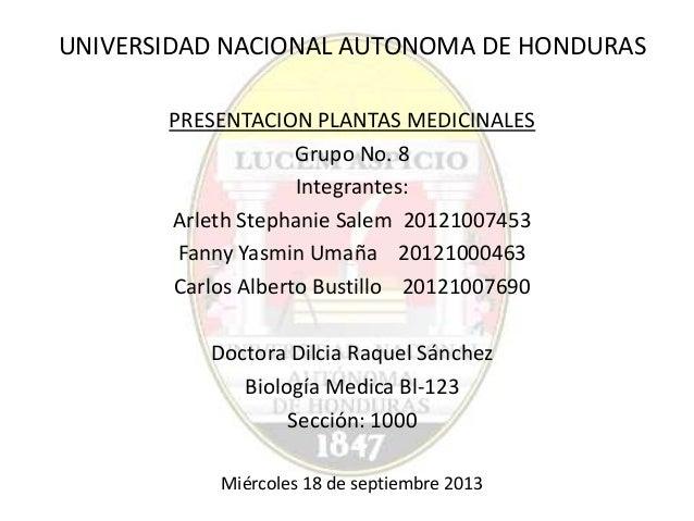UNIVERSIDAD NACIONAL AUTONOMA DE HONDURAS PRESENTACION PLANTAS MEDICINALES Grupo No. 8 Integrantes: Arleth Stephanie Salem...