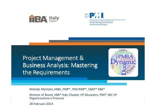 Project Management & Business Analysis: Mastering the Requirements Michele Maritato, MBA, PMP®, PMI-RMP®, CBAP® IIBA® Dire...