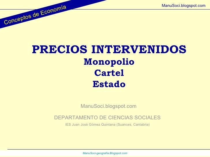 PRECIOS INTERVENIDOS Monopolio Cartel Estado DEPARTAMENTO DE CIENCIAS SOCIALES IES Juan José Gómez Quintana (Suances, Cant...