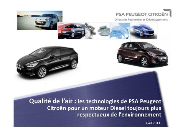 Avril 2013Qualité de l'air : les technologies de PSA PeugeotCitroën pour un moteur Diesel toujours plusrespectueux de l'en...