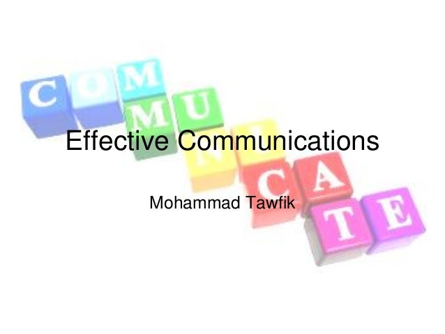 Effective Communications Mohammad Tawfik #WikiCourses http://WikiCourses.WikiSpaces.com Effective Communications Mohammad ...