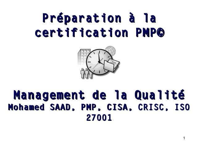 1 Management de la QualitéManagement de la Qualité Mohamed SAAD, PMP, CISA, CRISC, ISOMohamed SAAD, PMP, CISA, CRISC, ISO ...