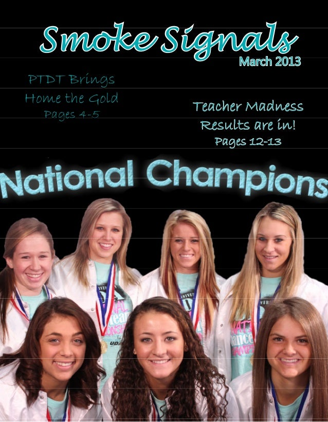 Smoke Signals  March 2013  PTDT Brings Home the Gold Pages 4-5  Teacher Madness Results are in! Pages 12-13