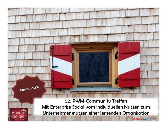 52. PWM-Community TreffenMit Enterprise Social vom individuellen Nutzen zumUnternehmensnutzen einer lernenden Organisation