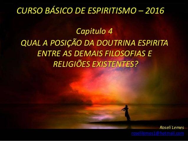 QUAL A POSIÇÃO DA DOUTRINA ESPIRITA ENTRE AS DEMAIS FILOSOFIAS E RELIGIÕES EXISTENTES? CURSO BÁSICO DE ESPIRITISMO – 2016 ...