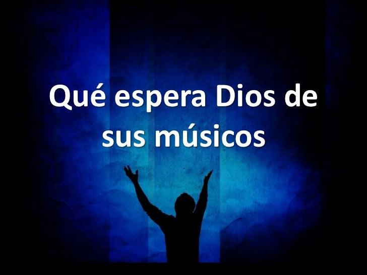 Qué espera Dios de   sus músicos