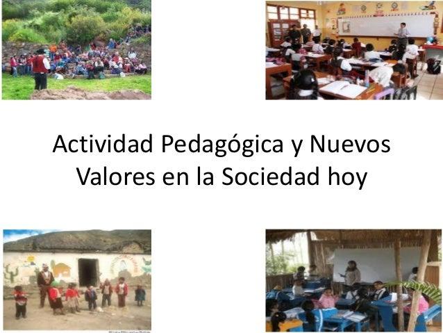 Actividad Pedagógica y Nuevos Valores en la Sociedad hoy