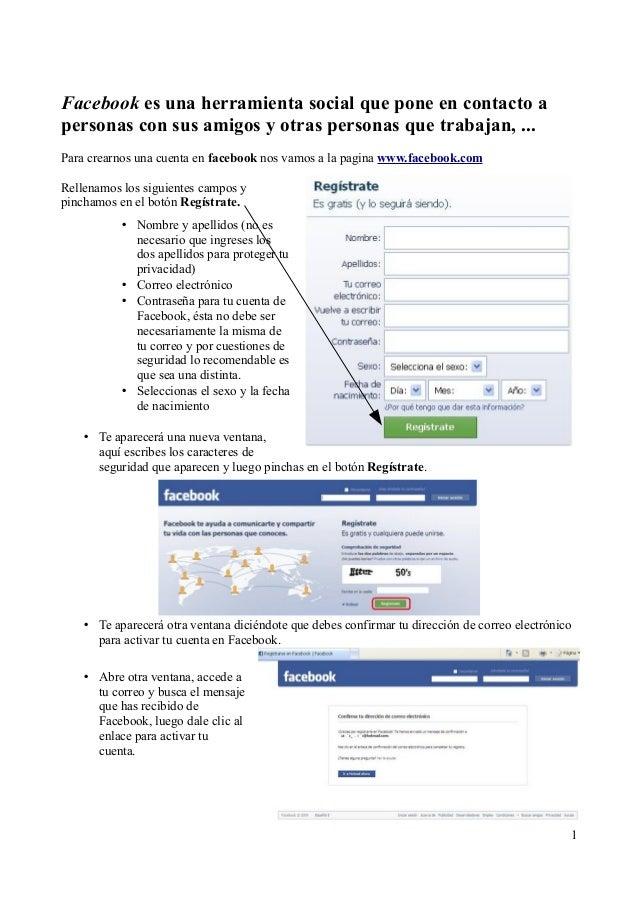 Facebook es una herramienta social que pone en contacto a personas con sus amigos y otras personas que trabajan, ... Para ...