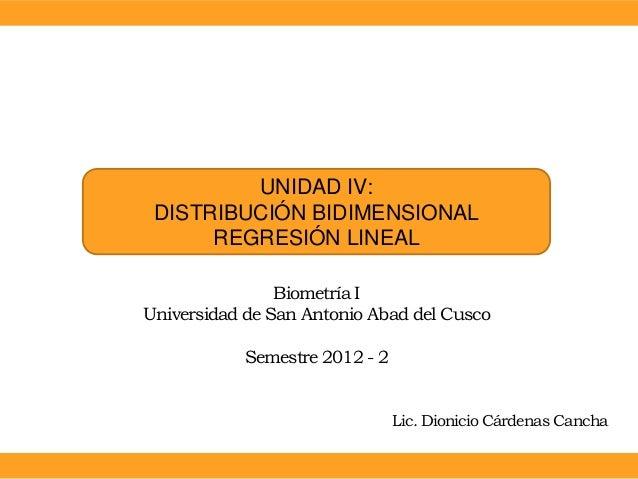 UNIDAD IV: DISTRIBUCIÓN BIDIMENSIONAL      REGRESIÓN LINEAL                Biometría IUniversidad de San Antonio Abad del ...
