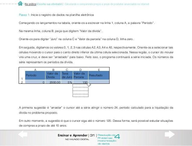 Em qualquer dos casos, a célula B2 será preenchida pelo valor inicial da dívida X, a célula C2 será preenchida pela taxa d...
