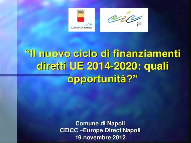 """""""Il nuovo ciclo di finanziamenti   diretti UE 2014-2020: quali          opportunità?""""           Comune di Napoli       CEI..."""