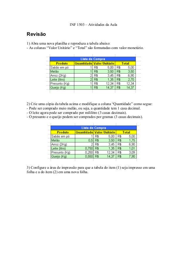 """INF 1503 – Atividades da Aula Revisão 1) Abra uma nova planilha e reproduza a tabela abaixo: - As colunas """"Valor Unitário""""..."""