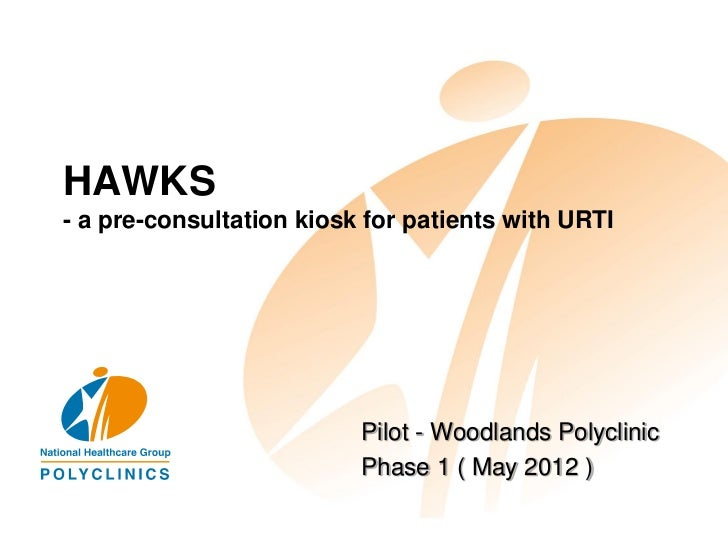HAWKS- a pre-consultation kiosk for patients with URTI                          Pilot - Woodlands Polyclinic              ...
