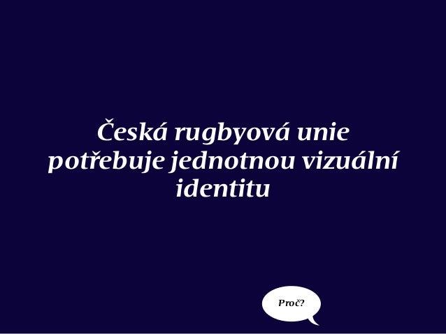 Česká rugbyová uniepotřebuje jednotnou vizuálníidentituProč?