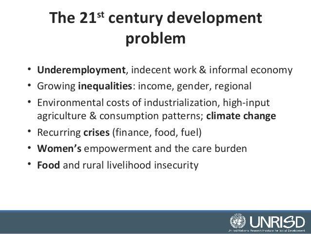 The 21st century development  problem  • Underemployment, indecent work & informal economy  • Growing inequalities: income...