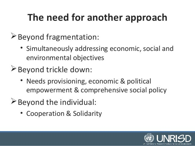 The need for another approach  Beyond fragmentation:  • Simultaneously addressing economic, social and  environmental obj...