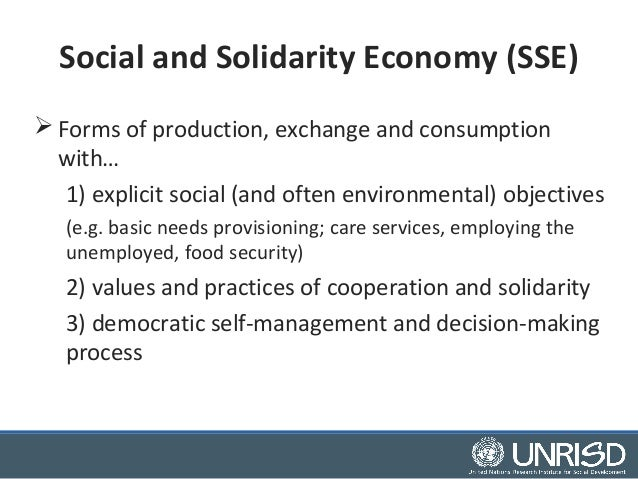 Social and Solidarity Economy (SSE)  Forms of production, exchange and consumption  with…  1) explicit social (and often ...