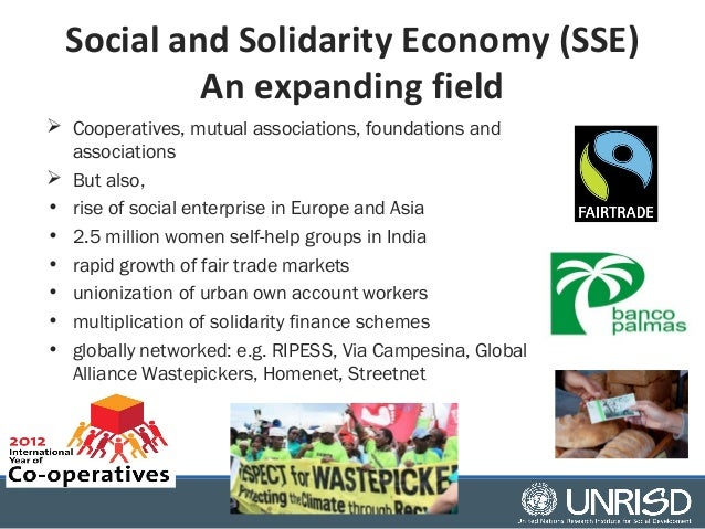 Social and Solidarity Economy (SSE)  An expanding field   Cooperatives, mutual associations, foundations and  association...