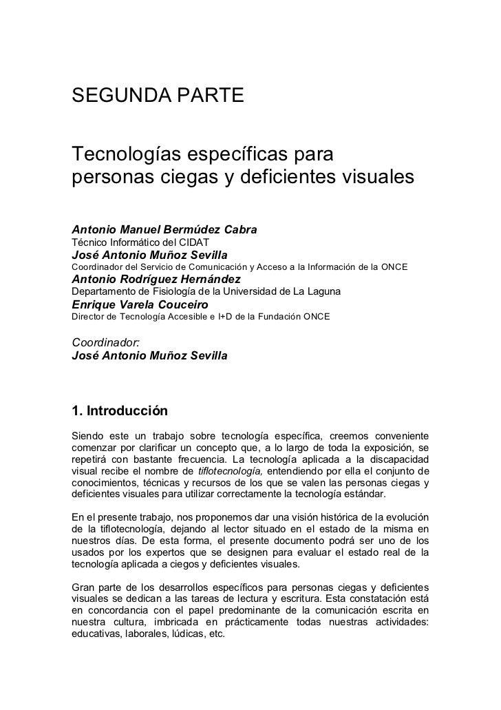 SEGUNDA PARTETecnologías específicas parapersonas ciegas y deficientes visualesAntonio Manuel Bermúdez CabraTécnico Inform...