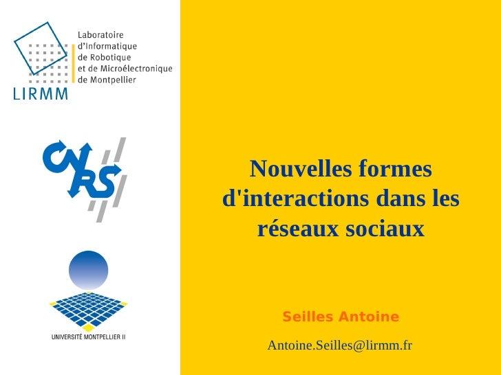 Nouvelles formes d'interactions dans les     réseaux sociaux         Seilles Antoine     Antoine.Seilles@lirmm.fr