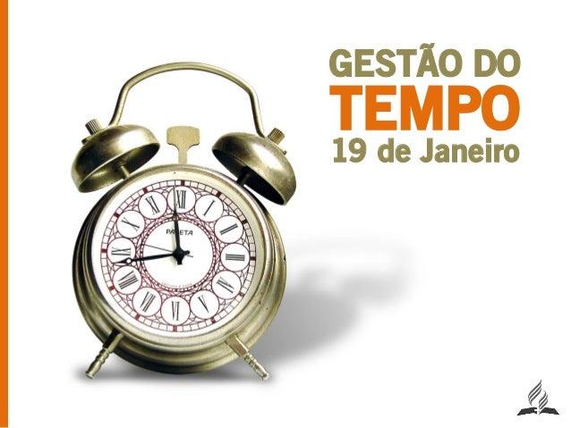 GESTÃO DOTEMPO19 de Janeiro