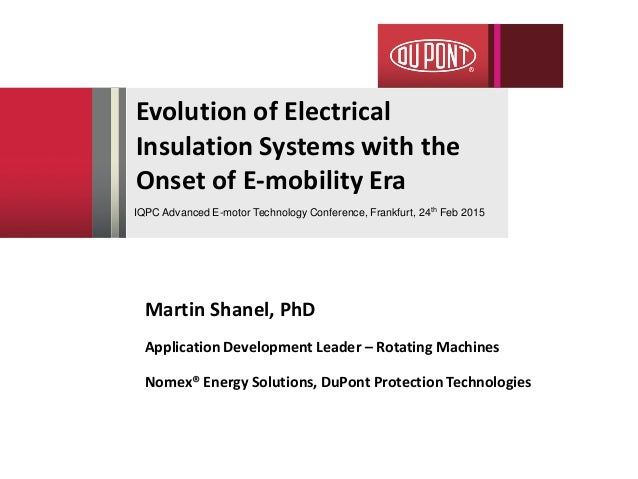 Evolution of Electrical Insulation Systems with the Onset of E-mobility Era Martin Shanel, PhD Application Development Lea...