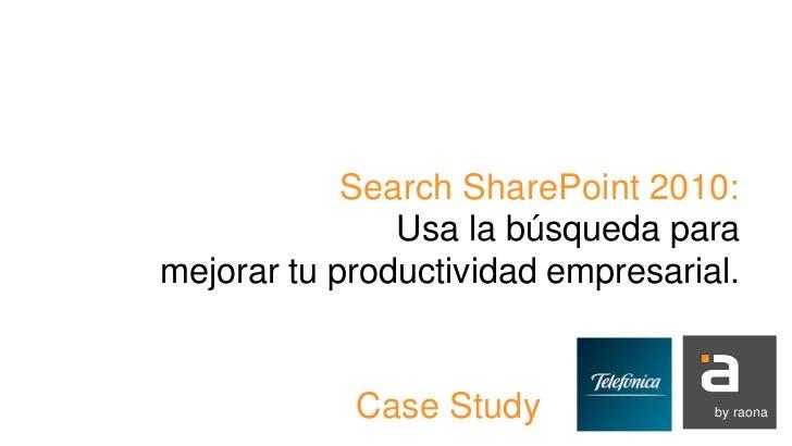 Search SharePoint 2010:               Usa la búsqueda paramejorar tu productividad empresarial.            Case Study     ...