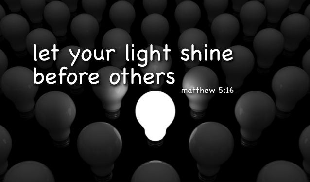 let your light shine before others matthew 5:16