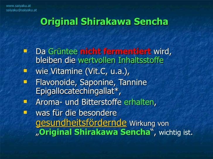 Original Shirakawa Sencha   <ul><ul><li>Da  Grüntee  nicht fermentiert  wird, bleiben die  wertvollen Inhaltsstoffe   </li...