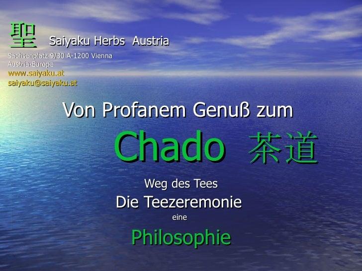 Von Profanem Genuß zum  Weg des Tees Die Teezeremonie   eine  Philosophie 聖   Saiyaku Herbs  Austria Sachsenplatz 9/30 A-1...