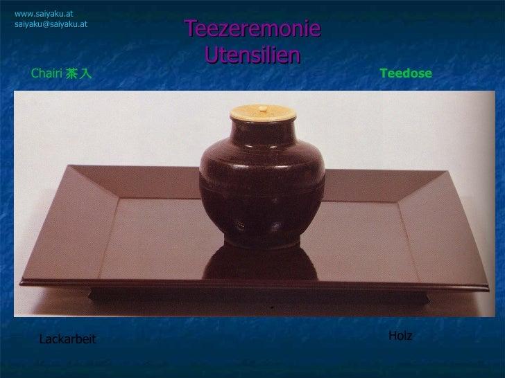 Teezeremonie Utensilien www.saiyaku.at [email_address] Chairi 茶入 Teedose Lackarbeit Holz