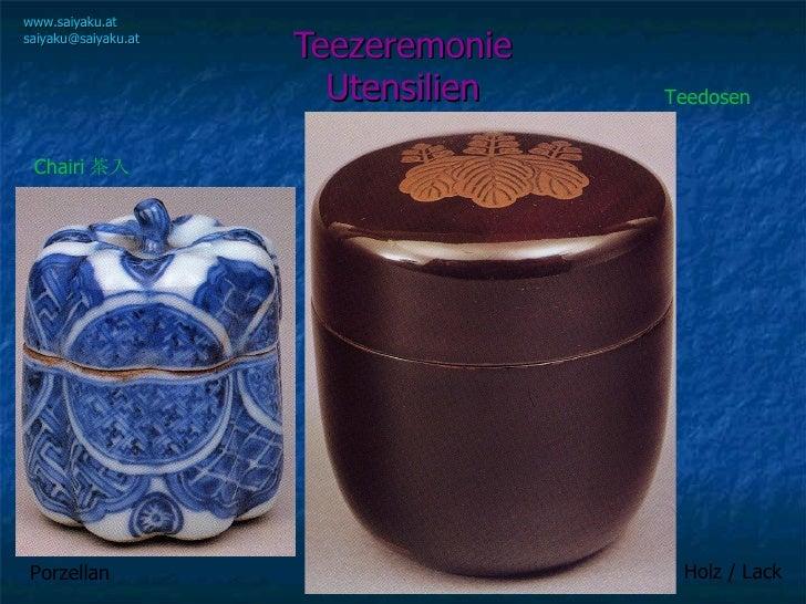 Teezeremonie Utensilien www.saiyaku.at [email_address] Chairi 茶入 Teedosen Porzellan Holz / Lack