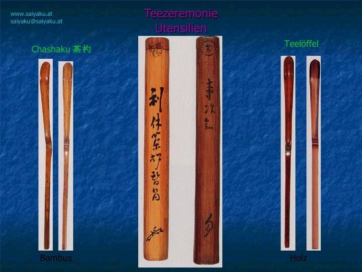 Teezeremonie Utensilien www.saiyaku.at [email_address] Chashaku 茶杓 Teelöffel Bambus Holz